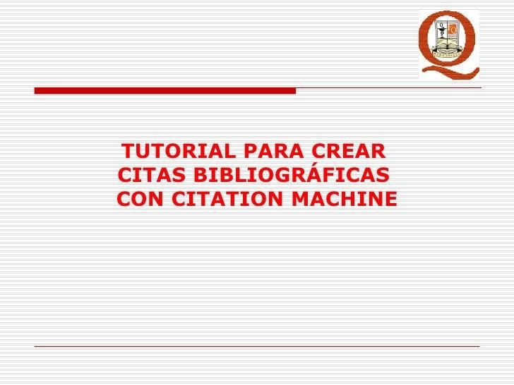TUTORIAL PARA CREAR  CITAS BIBLIOGRÁFICAS  CON CITATION MACHINE