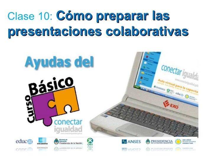 Clase 10:  Cómo preparar las presentaciones colaborativas