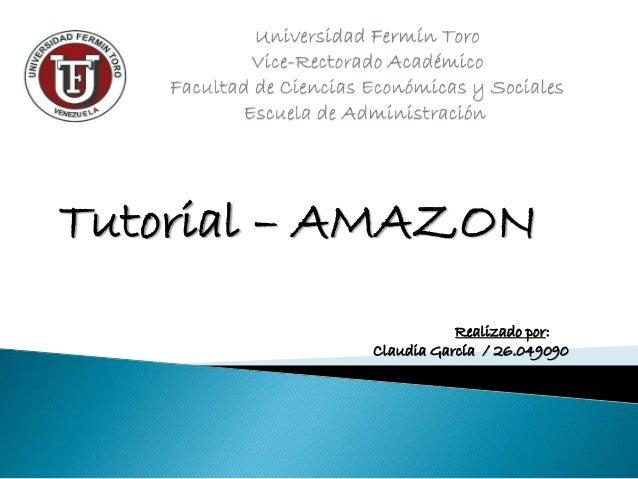 Realizado por: Claudia García / 26.049090 Tutorial – AMAZON