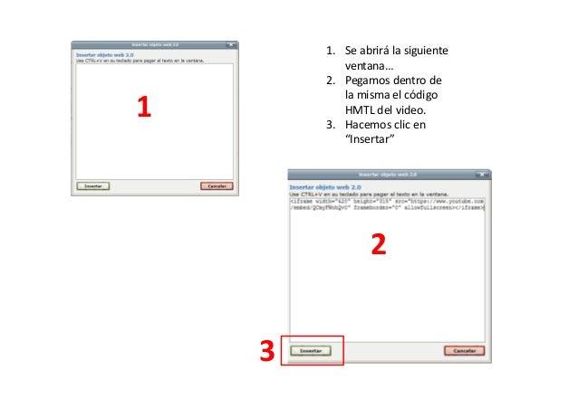 """1. Se abrirá la siguiente ventana… 2. Pegamos dentro de la misma el código HMTL del video. 3. Hacemos clic en """"Insertar"""" 1..."""