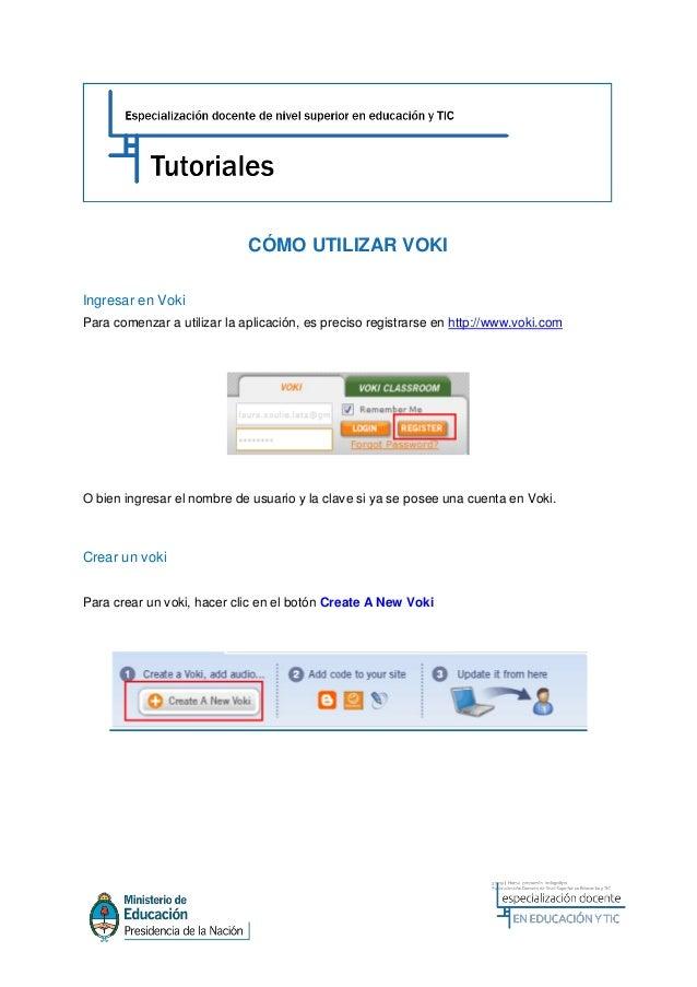 CÓMO UTILIZAR VOKIIngresar en VokiPara comenzar a utilizar la aplicación, es preciso registrarse en http://www.voki.comO b...