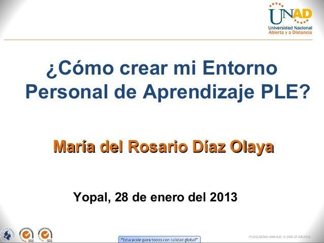 ¿Cómo crear mi EntornoPersonal de Aprendizaje PLE?  María del Rosario Díaz Olaya    Yopal, 28 de enero del 2013           ...