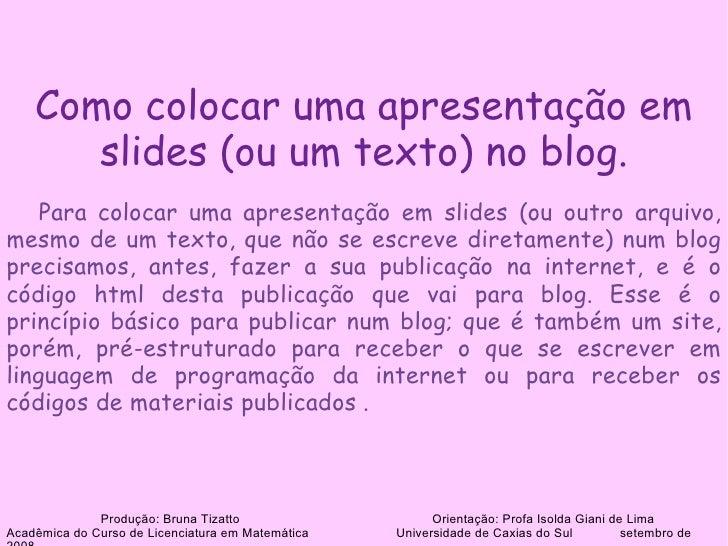 Como colocar uma apresentação em       slides (ou um texto) no blog.    Para colocar uma apresentação em slides (ou outro ...