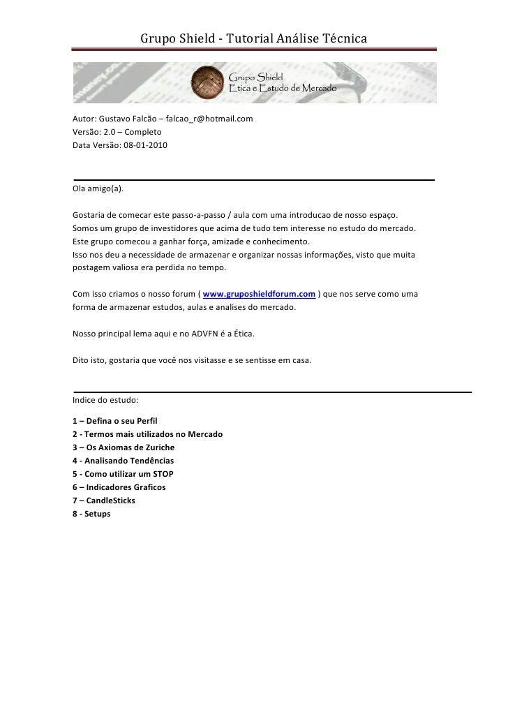 Grupo Shield - Tutorial Análise Técnica     Autor: Gustavo Falcão – falcao_r@hotmail.com Versão: 2.0 – Completo Data Versã...
