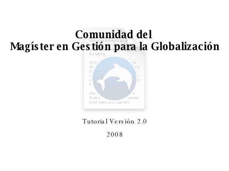 Comunidad del  Magíster en Gestión para la Globalización Tutorial Versión 2.0 2008