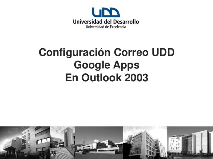 Configuración Correo UDD      Google Apps     En Outlook 2003