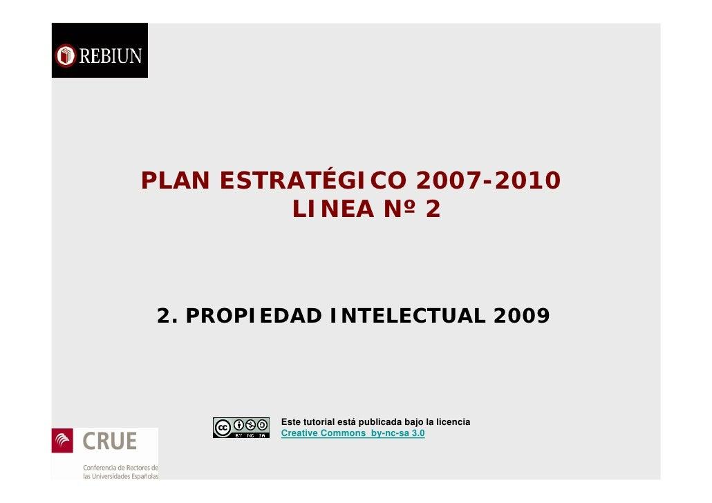 PLAN ESTRATÉGICO 2007-2010          LINEA Nº 2    2. PROPIEDAD INTELECTUAL 2009              Este tutorial está publicada ...