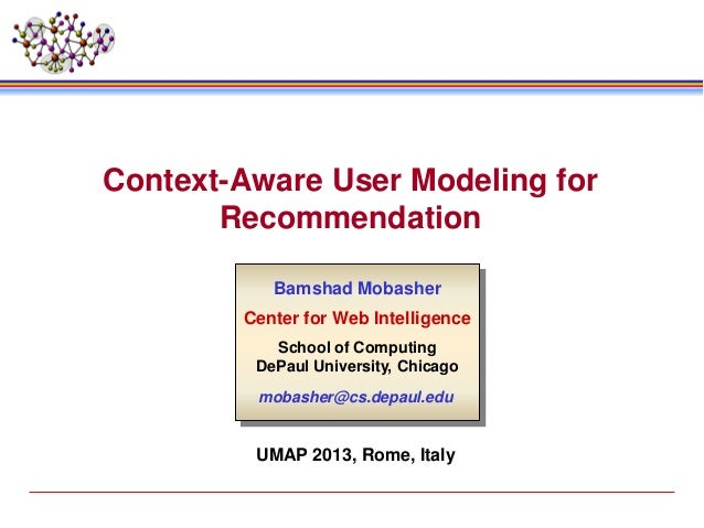 Context-Aware User Modeling for Recommendation Bamshad Mobasher Center for Web Intelligence School of Computing DePaul Uni...
