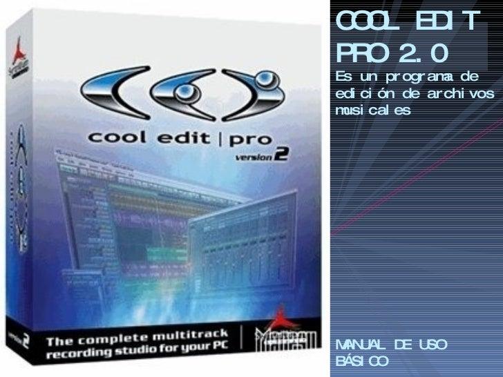 COOL EDIT PRO 2.0 Es un programa de edición de archivos musicales MANUAL DE USO BÁSICO