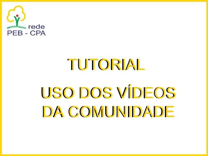 TUTORIAL  USO DOS VÍDEOS DA COMUNIDADE TUTORIAL  USO DOS VÍDEOS DA COMUNIDADE