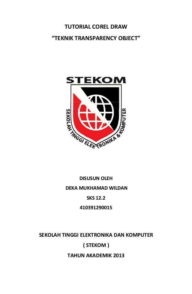 """TUTORIALCORELDRAW """"TEKNIKTRANSPARENCYOBJECT""""             DISUSUNOLEH DEKAMUKHAMADWILDAN SKS12.2 410..."""