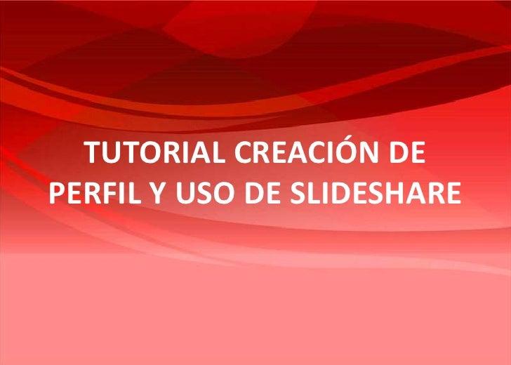 TUTORIAL CREACIÓN DE PERFIL Y USO DE SLIDESHARE<br />