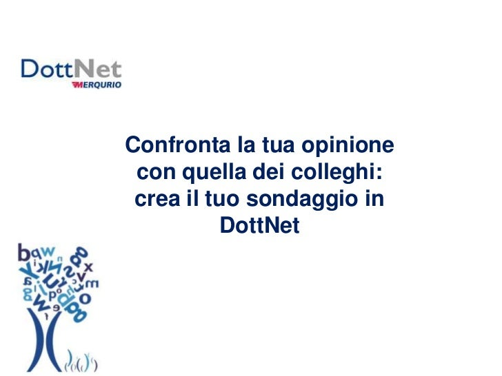 Confronta la tua opinione con quella dei colleghi: <br />crea il tuo sondaggio in DottNet<br />