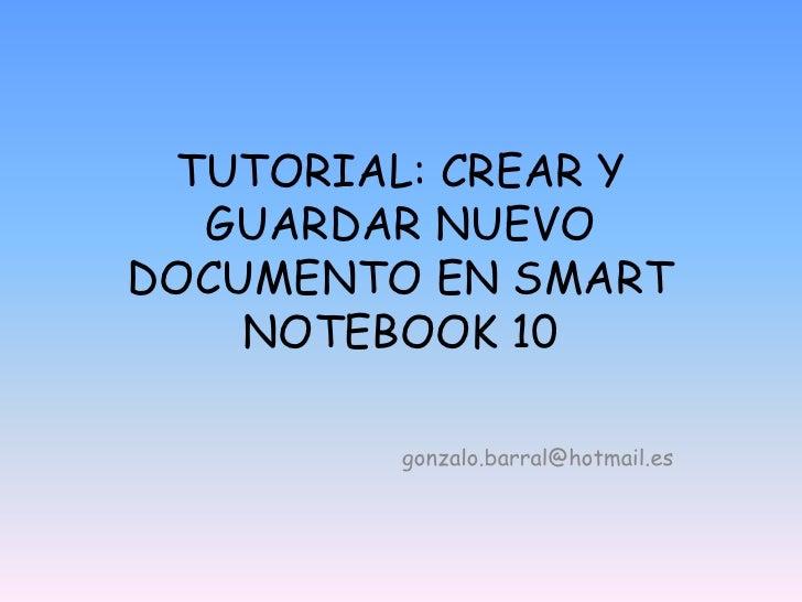 TUTORIAL: CREAR Y GUARDAR NUEVO DOCUMENTO EN SMART NOTEBOOK 10<br />gonzalo.barral@hotmail.es<br />