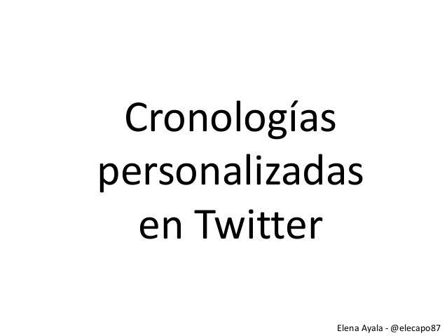 Cronologías personalizadas en Twitter Elena Ayala - @elecapo87
