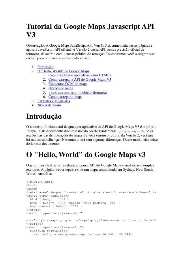 Tutorial da Google Maps Javascript APIV3Observação: A Google Maps JavaScript API Versão 3 documentada nestas páginas éagor...