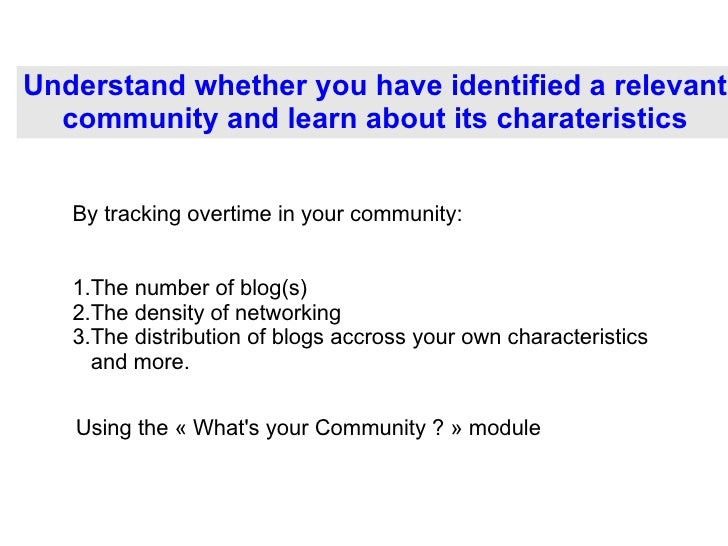 Understand whether you have identified a relevant community and learn about its charateristics <ul><li>The number of blog(...