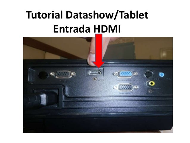 Tutorial Datashow/Tablet Entrada HDMI