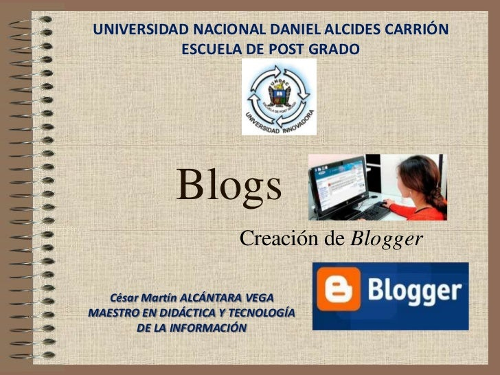 UNIVERSIDAD NACIONAL DANIEL ALCIDES CARRIÓN          ESCUELA DE POST GRADO             Blogs                        Creaci...