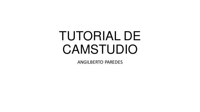 TUTORIAL DE CAMSTUDIO ANGILBERTO PAREDES