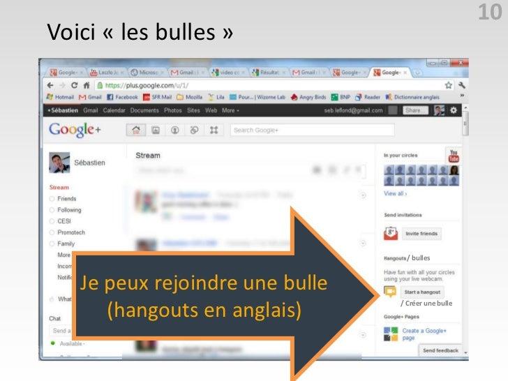 10Voici « les bulles »                                   / bulles   Je peux rejoindre une bulle      (hangouts en anglais)...