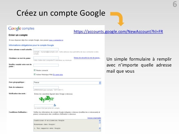 6Créez un compte Google              https://accounts.google.com/NewAccount?hl=FR                              Un simple f...