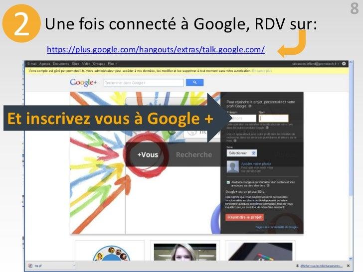 82    Une fois connecté à Google, RDV sur:     https://plus.google.com/hangouts/extras/talk.google.com/Et inscrivez vous à...