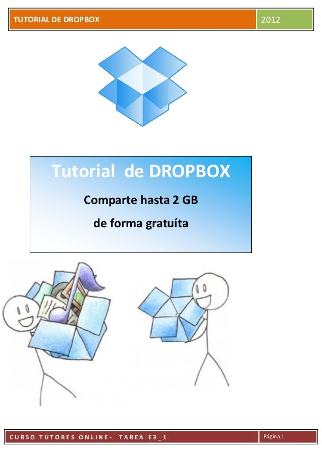 TUTORIAL DE DROPBOX   TUTORIAL                          2012        Tutorial de DROPBOX               Comparte hasta 2 GB ...