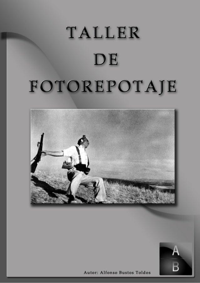 Tutorial de Fotoreportaje. Autor: Alfonso BustosIndice de Foto ReportajeINDICE DEL TUTORIAL DE FOTOREPORTAJEUn acercamient...