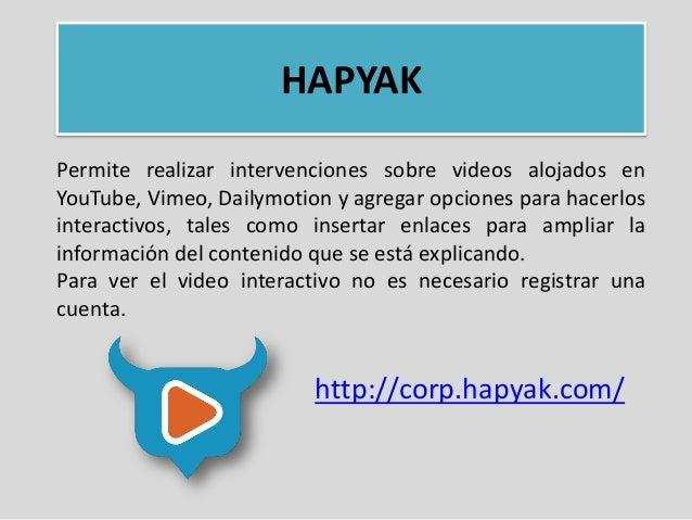 HAPYAK Permite realizar intervenciones sobre videos alojados en YouTube, Vimeo, Dailymotion y agregar opciones para hacerl...