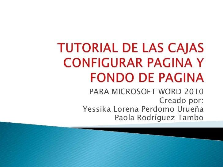 PARA MICROSOFT WORD 2010                    Creado por:Yessika Lorena Perdomo Urueña        Paola Rodríguez Tambo