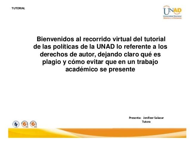 TUTORIAL            Bienvenidos al recorrido virtual del tutorial           de las políticas de la UNAD lo referente a los...