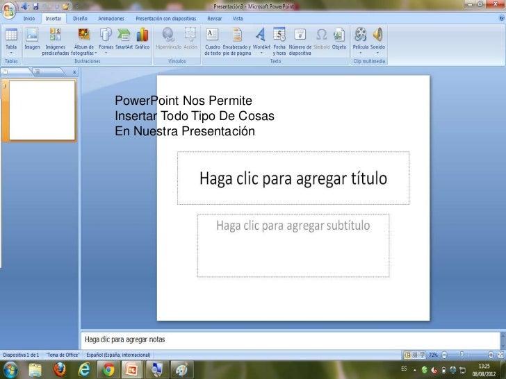 PowerPoint Nos PermiteInsertar Todo Tipo De CosasEn Nuestra Presentación