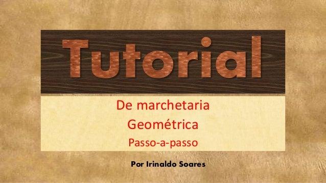 De marchetaria Geométrica Passo-a-passo Por Irinaldo Soares