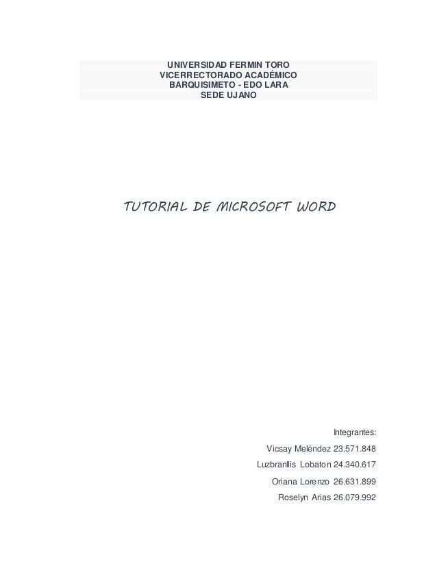UNIVERSIDAD FERMIN TORO  VICERRECTORADO ACADÉMICO  BARQUISIMETO - EDO LARA  SEDE UJANO  TUTORIAL DE MICROSOFT WORD  Integr...