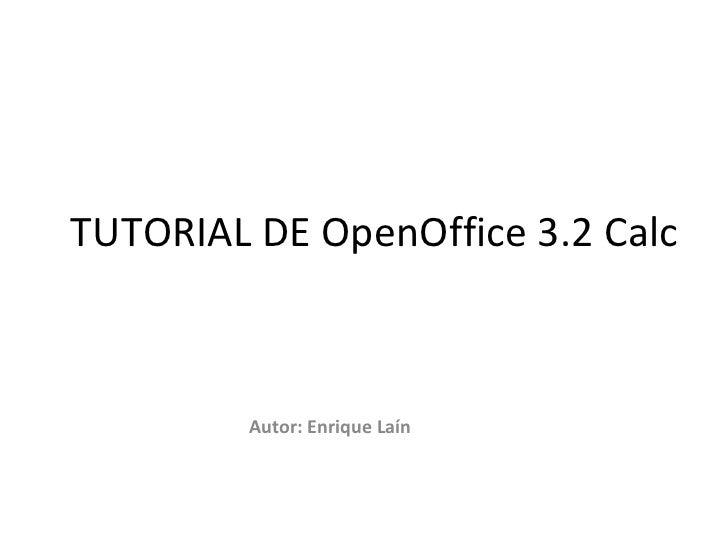 TUTORIAL DE OpenOffice 3.2 Calc Autor: Enrique Laín