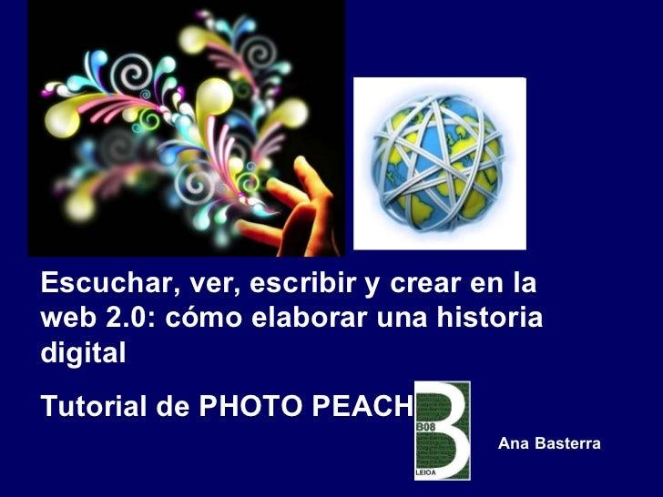 Escuchar, ver, escribir y crear en la web 2.0: cómo elaborar una historia digital Tutorial de PHOTO PEACH Ana Basterra
