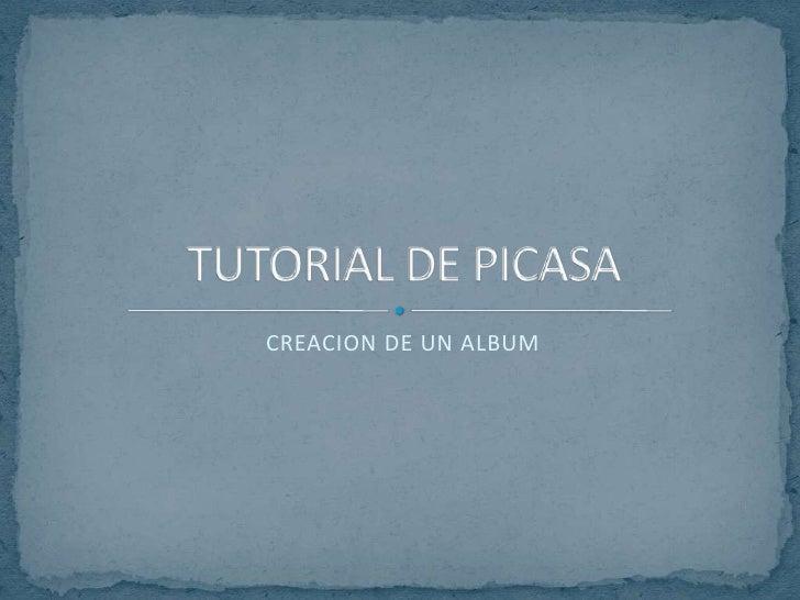 CREACION DE UN ALBUM<br />TUTORIAL DE PICASA<br />