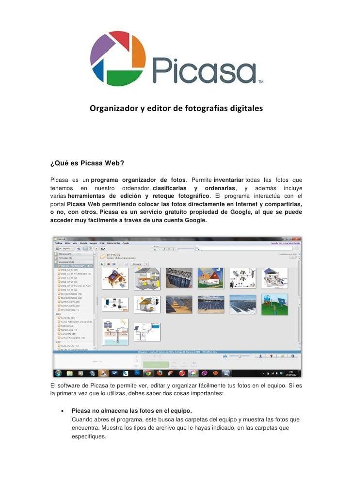 Organizador y editor de fotografías digitales¿Qué es Picasa Web?Picasa es un programa organizador de fotos. Permite invent...