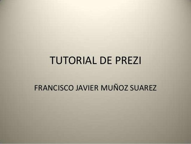 TUTORIAL DE PREZIFRANCISCO JAVIER MUÑOZ SUAREZ