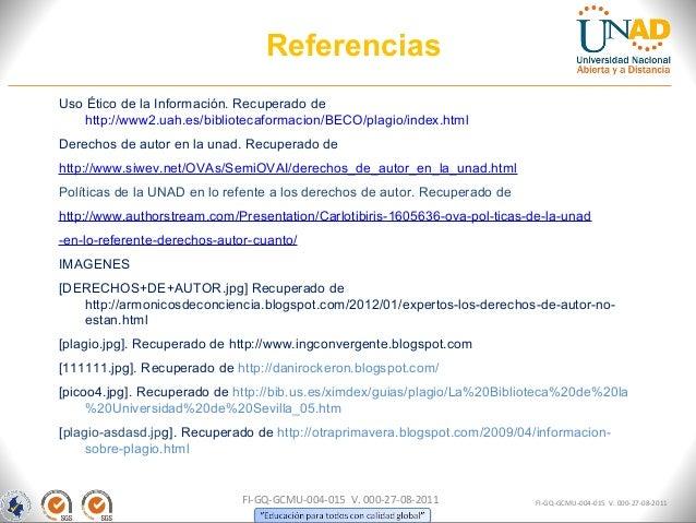 ReferenciasUso Ético de la Información. Recuperado de   http://www2.uah.es/bibliotecaformacion/BECO/plagio/index.htmlDerec...