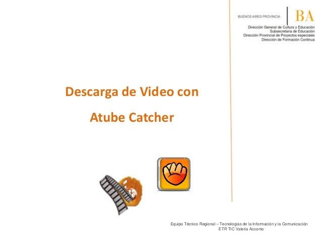 Descarga de Video con Atube Catcher Equipo Técnico Regional – Tecnologías de la Información y la Comunicación ETR TIC Vale...