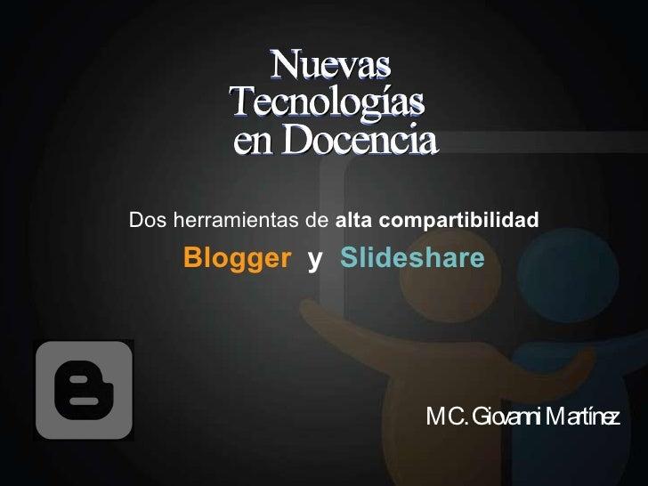 Dos herramientas de  alta compartibilidad Blogger   y  Slideshare MC. Giovanni Martínez