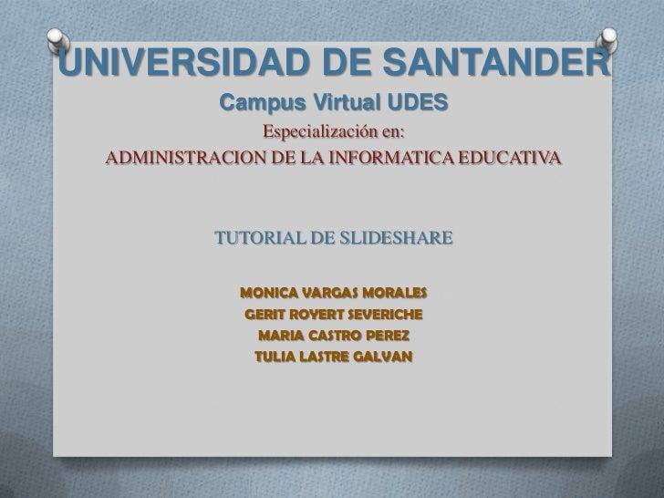 UNIVERSIDAD DE SANTANDER<br />Campus Virtual UDES<br />Especialización en:<br />ADMINISTRACION DE LA INFORMATICA EDUCATIVA...