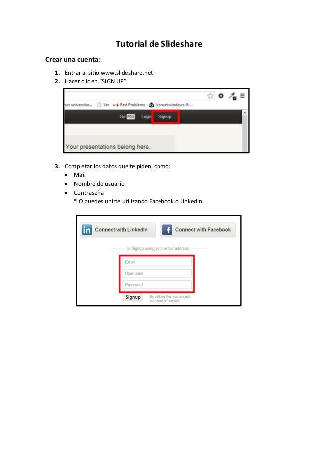 """Tutorial de Slideshare Crear una cuenta: 1. Entrar al sitio www.slideshare.net 2. Hacer clic en """"SIGN UP"""".  3. Completar l..."""