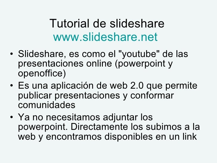 "Tutorial de slideshare www.slideshare.net   <ul><li>Slideshare, es como el ""youtube"" de las presentaciones onlin..."