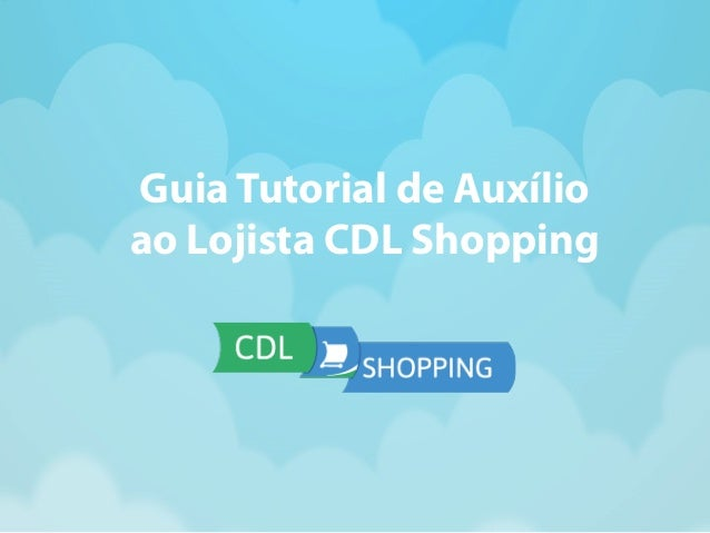 Guia Tutorial de Auxílio  ao Lojista CDL Shopping