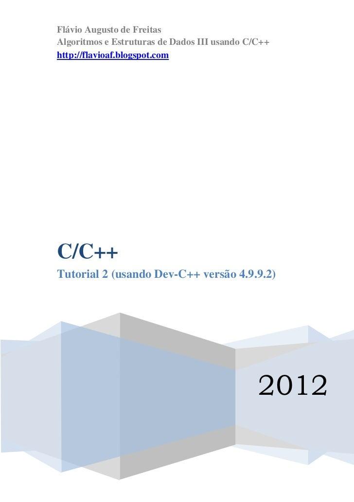 Flávio Augusto de FreitasAlgoritmos e Estruturas de Dados III usando C/C++http://flavioaf.blogspot.comC/C++Tutorial 2 (usa...