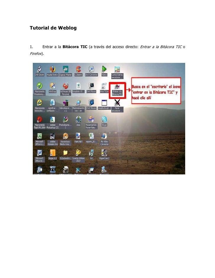 Tutorial de Weblog<br />Entrar a la Bitácora TIC (a través del acceso directo: Entrar a la Bitácora TIC o Firefox).<br />N...