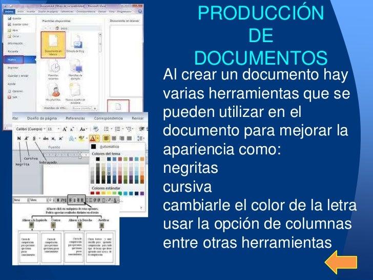 PRODUCCIÓN        DE    DOCUMENTOSAl crear un documento hayvarias herramientas que sepueden utilizar en eldocumento para m...